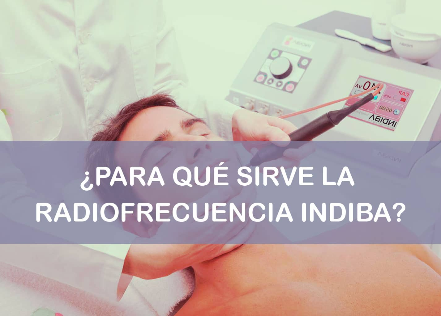 Radiofrecuencia INDIBA ® - Información, Precios y Opiniones