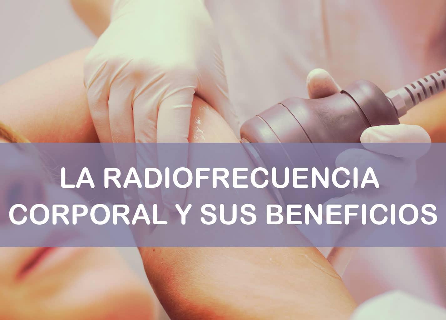 Qué beneficios tiene la radiofrecuencia corporal