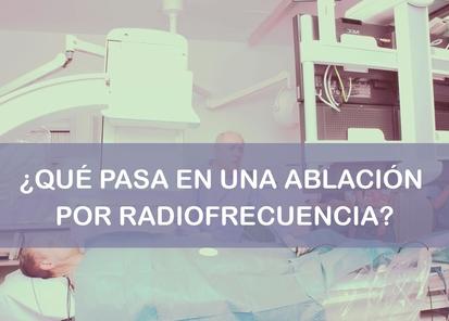 Qué pasa durante una ablación por radiofrecuencia