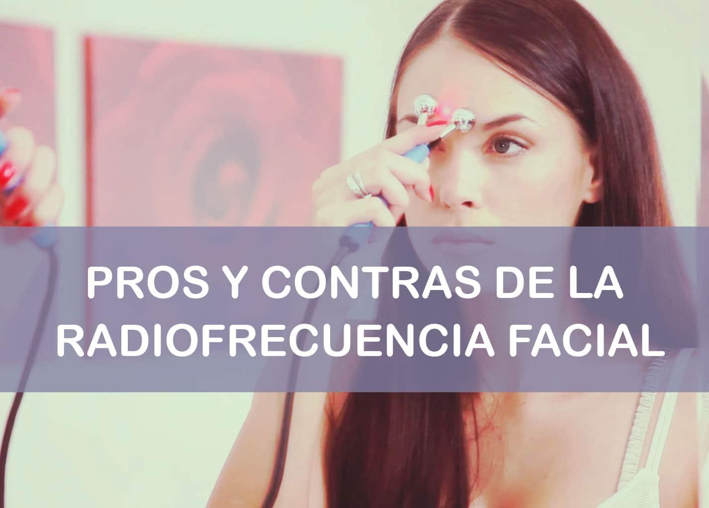 Radiofrecuencia facial ventajas e inconvenientes
